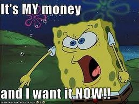 Image result for i want my money now