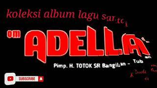 Full album.om adella spesial lagu.mp4 santai _goyang kalem_kalem