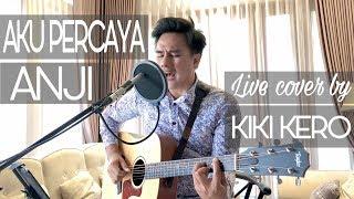 ANJI - AKU PERCAYA  ( Live cover by KIKI KERO )