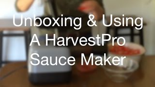 Unboxing & Using The HarvestPro Sauce Ma...