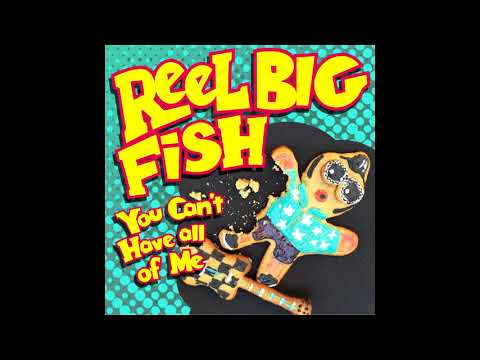 Reel Big Fish - You Can't Have All of Me Mp3