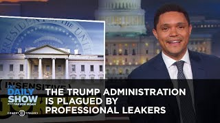 The Trump Administration Is Plagued by Professional Leakers | The Daily Show