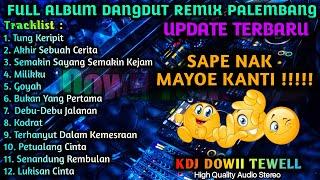 FULL ALBUM DANGDUT REMIX PALEMBANG || SAPE NAK MAYOE KANTI!!!!