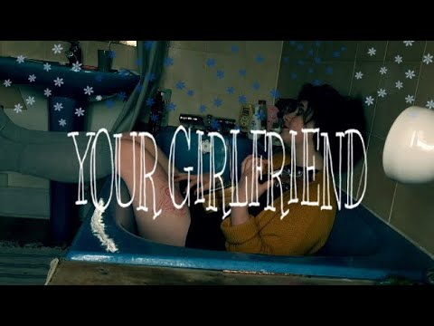 YOUR GIRLFRIEND - ORIGINAL SONG