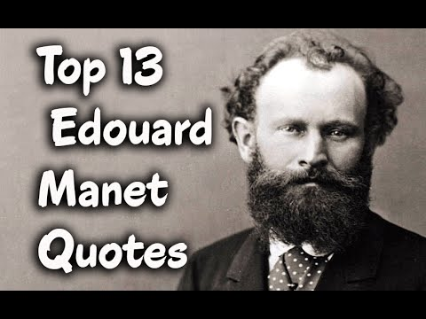 Top 13 Edouard Manet Quotes - The French painter