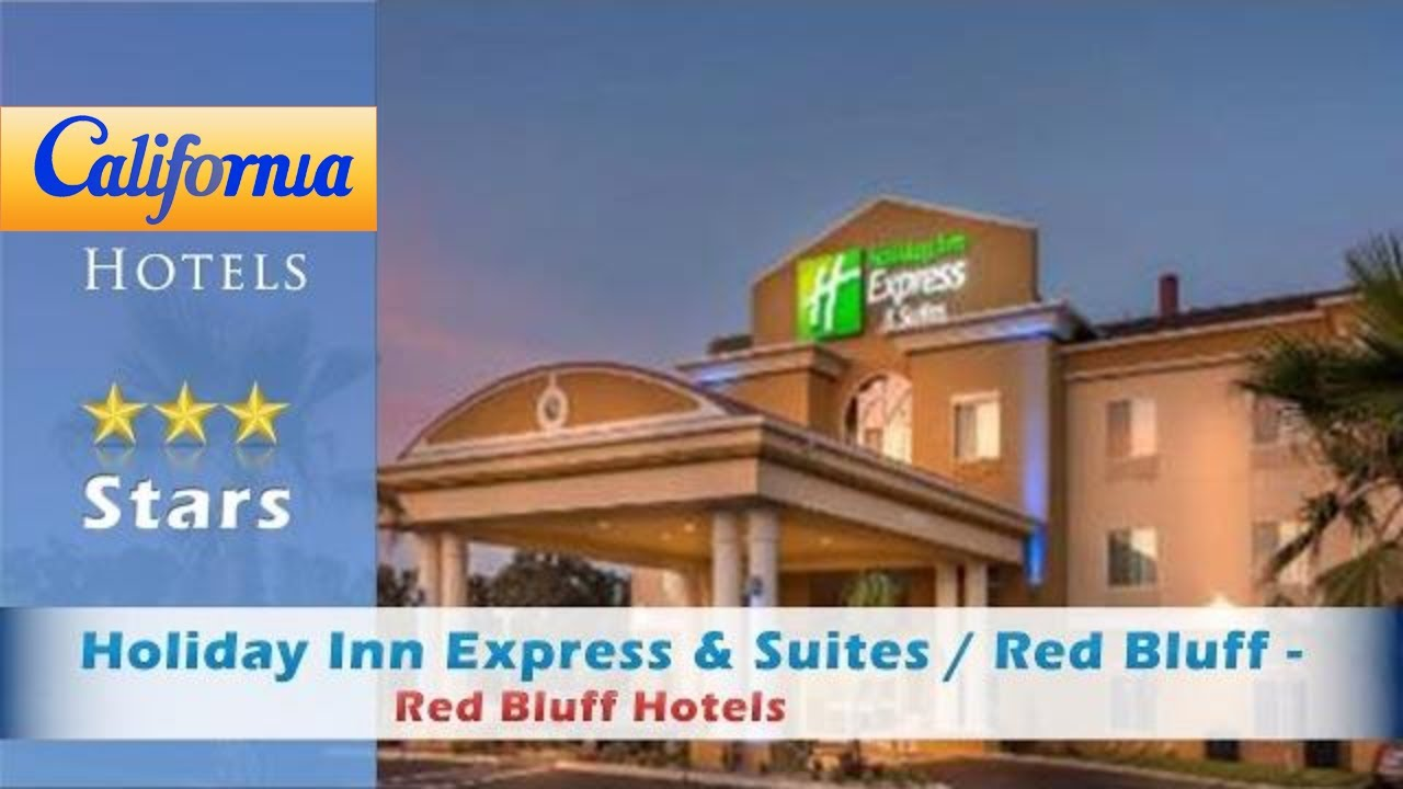 Holiday Inn Express Suites Red Bluff South Redding Area Hotels California