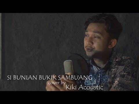 SI BUNIAN BUKIK SAMBUANG (Gamawan Fauzi)  Cover By   KIKI ACOUSTIC