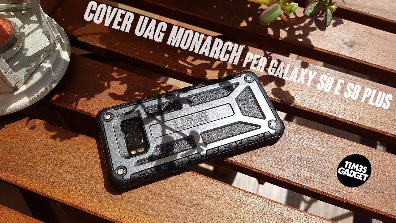 best loved e9d52 8926a Cover UAG Monarch per Samsung Galaxy S8 e S8 Plus. La recensione di  TimesGadget