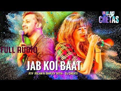 Jab Koi Baat  - Full AUDIO Song    DJ Chetas Ft. Atif Aslam & Shirley Setia    Romantic Songs 2018
