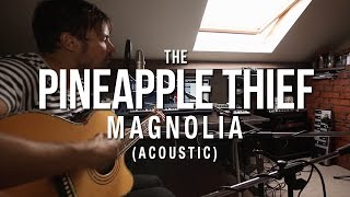 The Pineapple Thief - Magnolia (acoustic) (from Magnolia)
