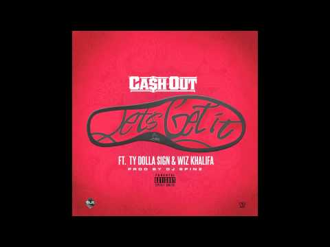 Ca$h Out ft. Wiz Khalifa, Ty Dolla $ign - Let's Get It [prod. DJ Spinz]