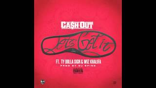 Ca$h Out ft. Wiz Khalifa, Ty Dolla $ign - Let