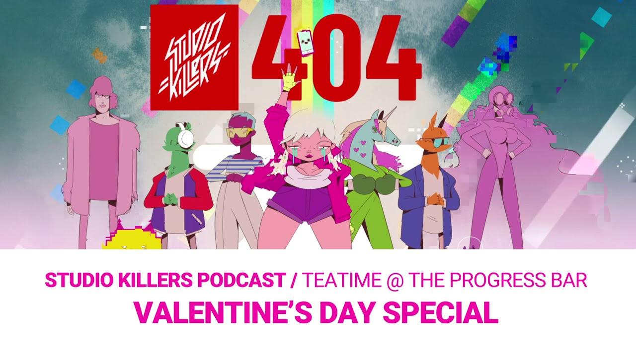 Studio Killers Podcast Tea Time at the Progressbar / Valentine's Day Special!