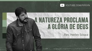 A Natureza proclama a glória de Deus - Salmos 19:1-6 | Rev. Herley Souza