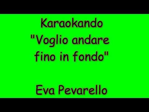 Karaoke Italiano - Voglio andare fino in fondo - Eva Pevarello ( Testo )