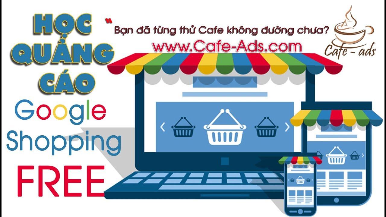 #Bài 2 – Hướng Dẫn Chạy Quảng Cáo Google Shopping Mới Nhất   Học Google Ads Nâng Cao   Cafe Ads