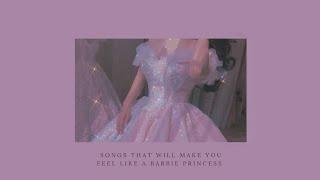 songs that will make you feel like a barbie princess