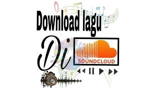 Gambar cover Cara download lagu di sound cloud   Tutorial