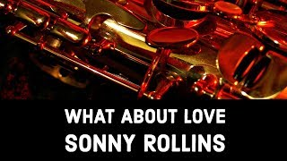 What About Love?  Sonny Rollins