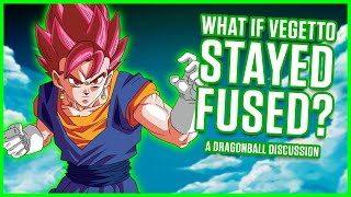 WHAT IF VEGITO STAYED FUSED? | A Dragonball Discussion