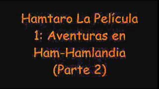 Hamtaro La Película 1: Aventuras en Ham-Hamlandia (Parte 2) - Trailer