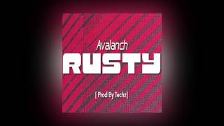 Avalanch - Rusty Prod By Techz @AvalanchMusic @techxuk