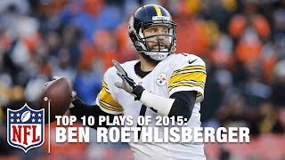 Top 10 Ben Roethlisberger Plays of 2015 | NFL