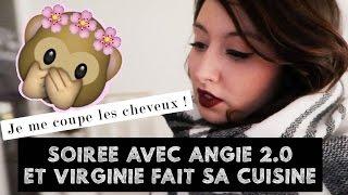 FAMILY VLOG - SOIRÉE AVEC ANGIE MAMAN 2.0 ET VIRGINIE FAIT SA CUISINE / JE ME COUPE LES CHEVEUX