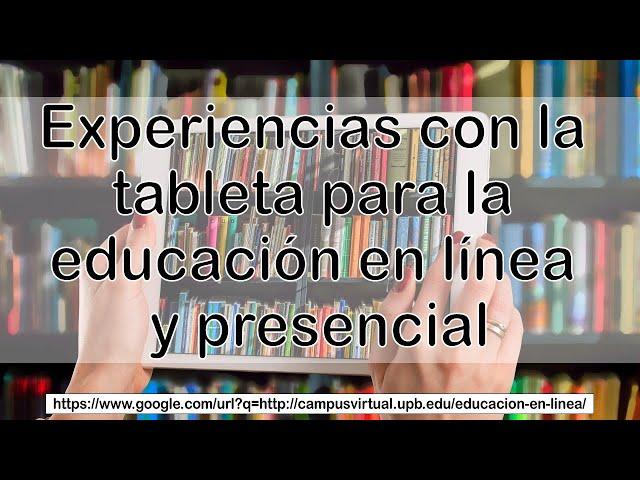 Experiencias con la tableta para la educación en línea y presencial.