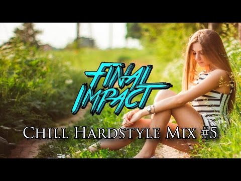 Final Impact - Chill Hardstyle Mix #5 (FREE DOWNLOAD)