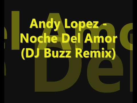Andy Lopez - Noche Del Amor(DJ Buzz Remix)