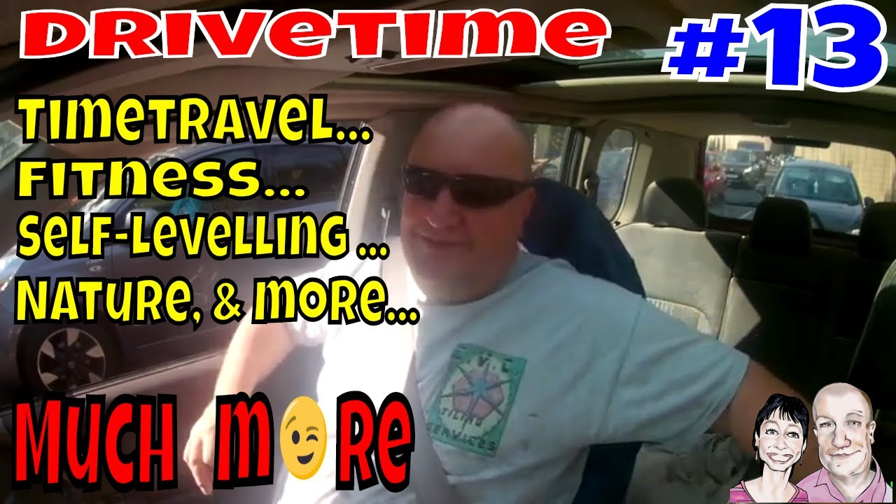 Drivetime # 13.  Timetravel....Slowing down time....  Self -  Levelling compound & Self Reflecti