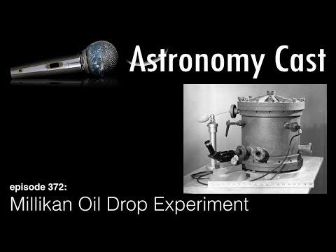 Astronomy Cast Ep. 372: Millikan Oil Drop
