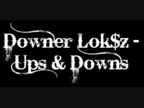 Downer Lok$z   Ups And Downs