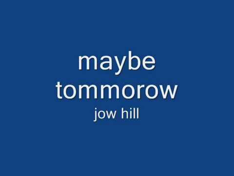 jow hill-maybe tomorrow (lyrics on screen).wmv