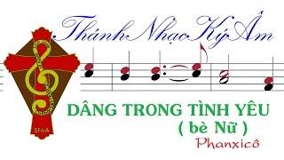 DÂNG TRONG TÌNH YÊU (bè Nữ) | PhanXiCô | Dang Trong Tinh Yeu-be Nu-Phanxico