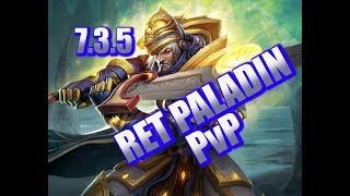 RET BRINGS THE PAIN!!!  | 7.3.5 RET PALADIN PvP | WoW Legion