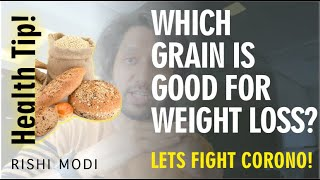 Which Grain is Good for Weight Loss? Rishi Modi