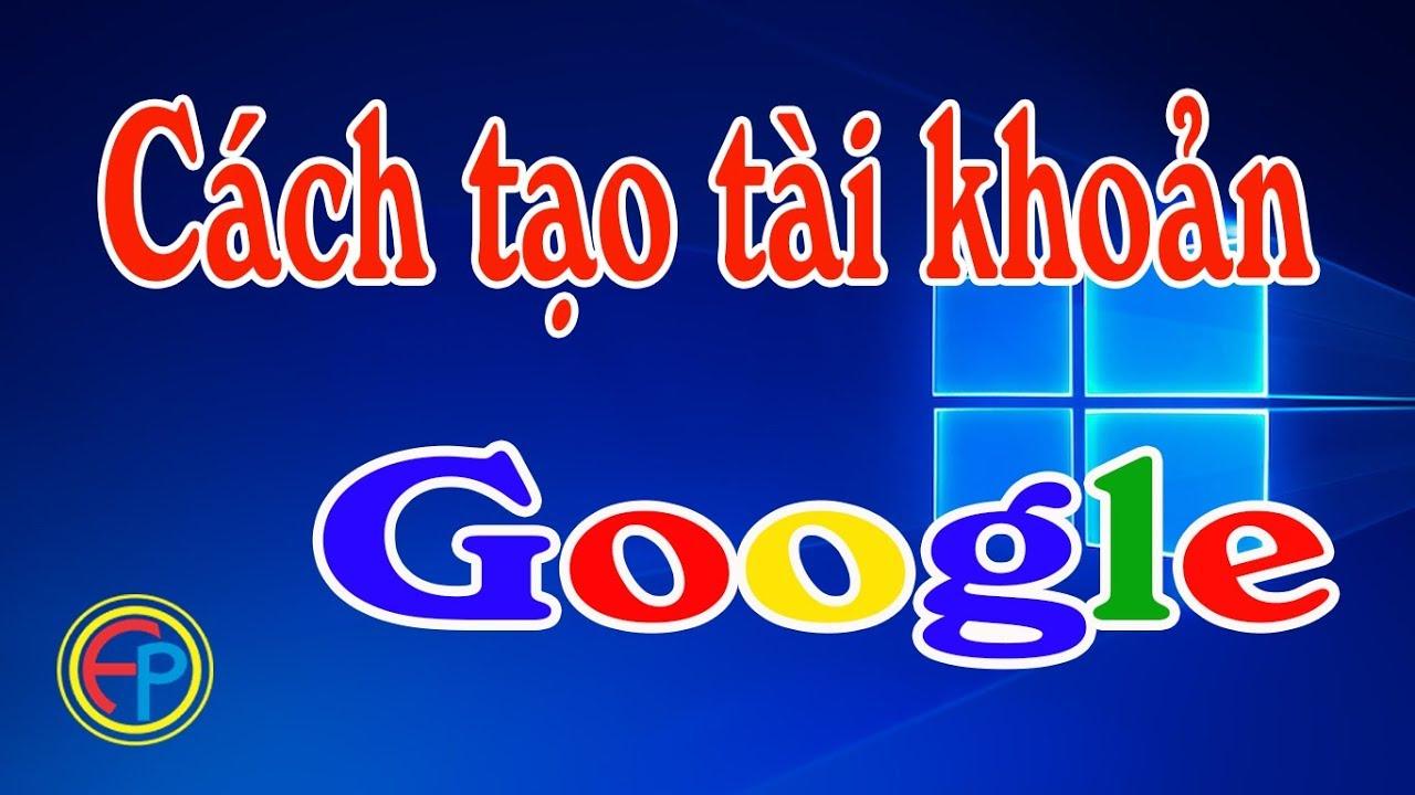 Tạo tài khoản Google, Gmail trên máy tính