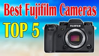 Top 5 Best Fujifilm Cameras for Your Photography
