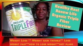 Renew Life Triple Fiber Review -- Achieve Fast Weight loss with Fiber Cleansing