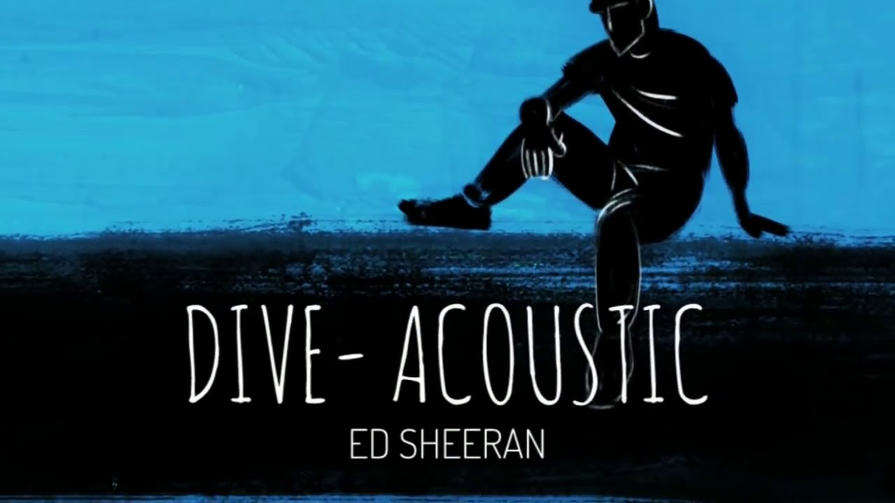 Ed sheeran dive acoustic amazon youtube - Dive ed sheeran ...