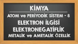 Elektron İlgisi, Elektronegatiflik ve Metalik Ametalik Özellik YKS TYT 9.sınıf