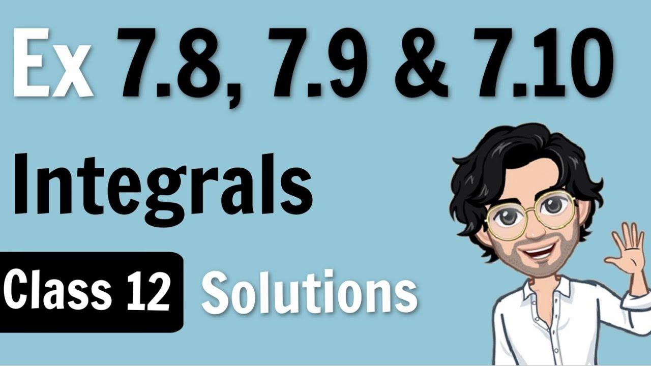 Exercise 7.8, 7.9 & 7.10 | Integration | Class 12 Maths | NCERT Solutions