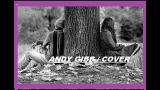 coming in and out of your life +++ andy gibb { cover } tribute for  sweet andy