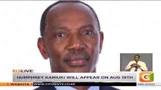 Humphrey Kariuki lawyers say the tycoon to appear in court on Aug 19th