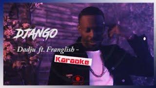 DADJU ft FRANGLISH - Django [ Karaoke - Lyrics - Paroles ]