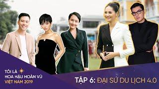 Tôi là Hoa hậu Hoàn Vũ Việt Nam 2019 - Tập 6 OFFICIAL FULL HD: ĐẠI SỨ DU LỊCH 4.0