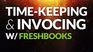 Starting Out With Freshbooks - Timekeeping & Invoicing