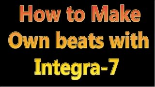 How to make music-how to make own beats with Integra-7 ( 1 )